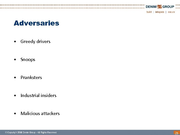 Adversaries • Greedy drivers • Snoops • Pranksters • Industrial insiders • Malicious attackers