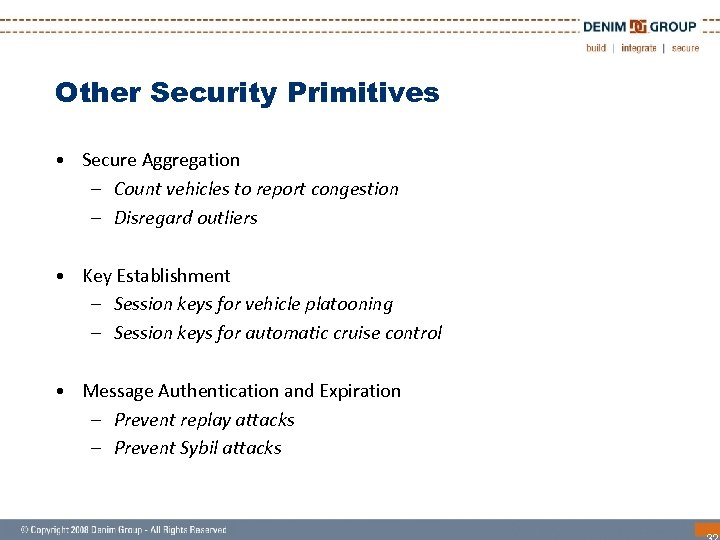 Other Security Primitives • Secure Aggregation – Count vehicles to report congestion – Disregard