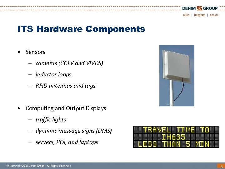 ITS Hardware Components • Sensors – cameras (CCTV and VIVDS) – inductor loops –