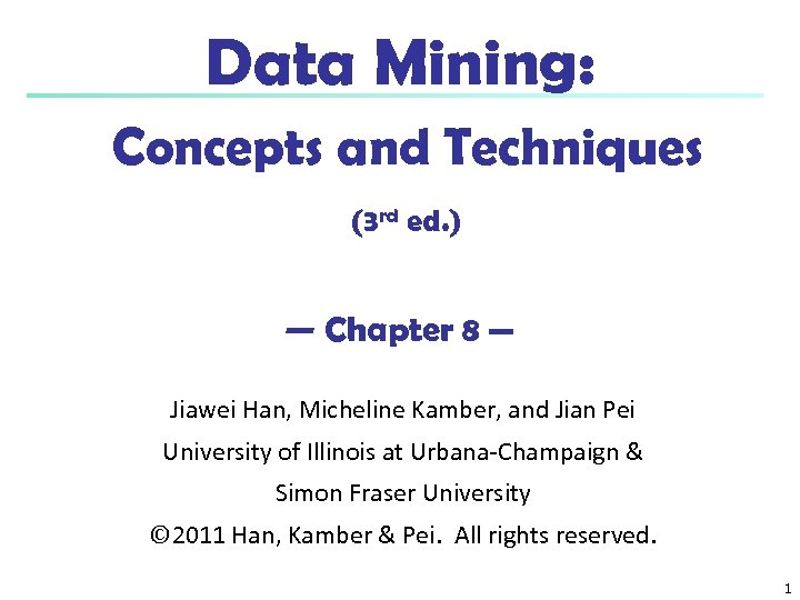 Data Mining: Concepts and Techniques (3 rd ed. ) — Chapter 8 — Jiawei