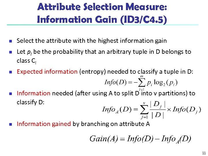 Attribute Selection Measure: Information Gain (ID 3/C 4. 5) n n n Select the