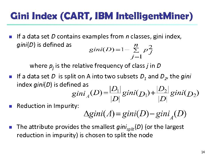 Gini Index (CART, IBM Intelligent. Miner) n If a data set D contains examples