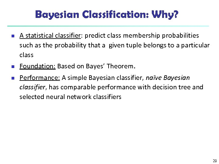 Bayesian Classification: Why? n n n A statistical classifier: predict class membership probabilities such