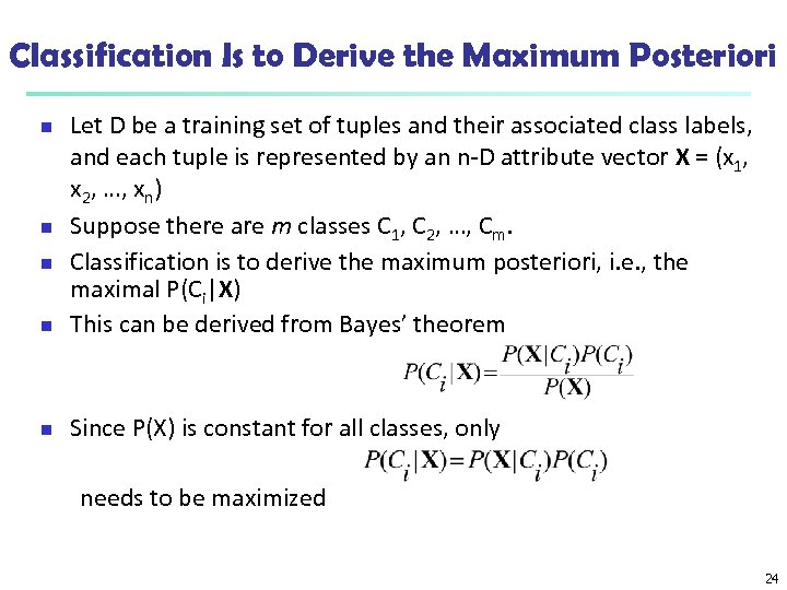 Classification Is to Derive the Maximum Posteriori n Let D be a training set