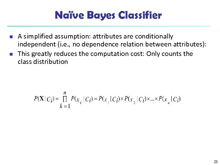 Naïve Bayes Classifier n n A simplified assumption: attributes are conditionally independent (i. e.