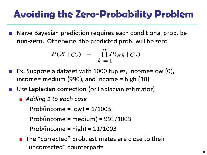 Avoiding the Zero-Probability Problem n n n Naïve Bayesian prediction requires each conditional prob.