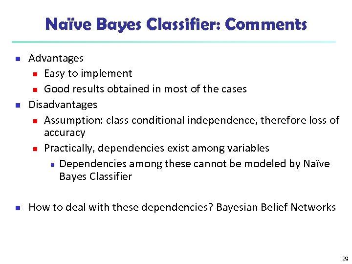 Naïve Bayes Classifier: Comments n n n Advantages n Easy to implement n Good