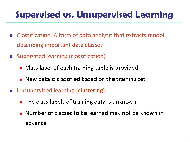Supervised vs. Unsupervised Learning n Classification: A form of data analysis that extracts model