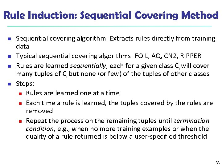 Rule Induction: Sequential Covering Method n n Sequential covering algorithm: Extracts rules directly from