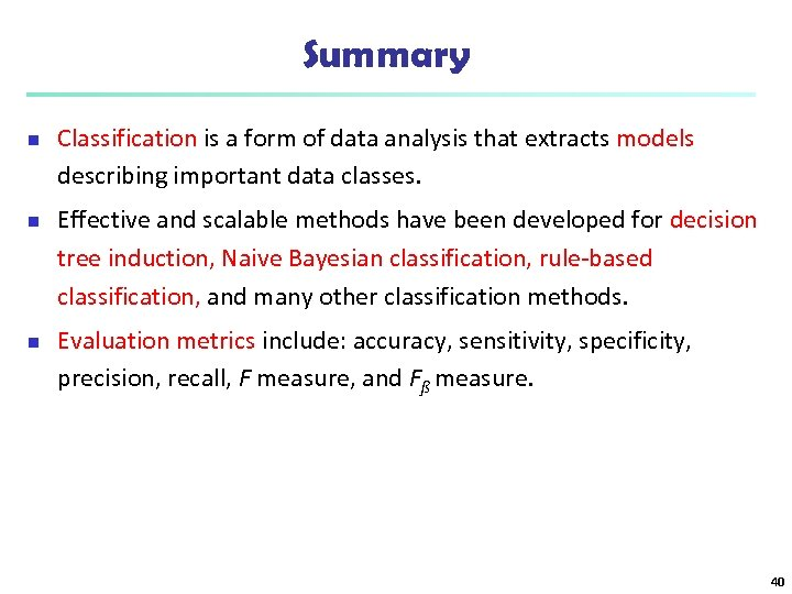 Summary n n n Classification is a form of data analysis that extracts models