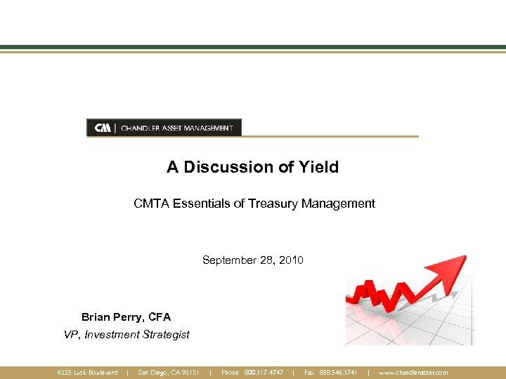 A Discussion of Yield CMTA Essentials of Treasury Management September 28, 2010 Brian Perry,