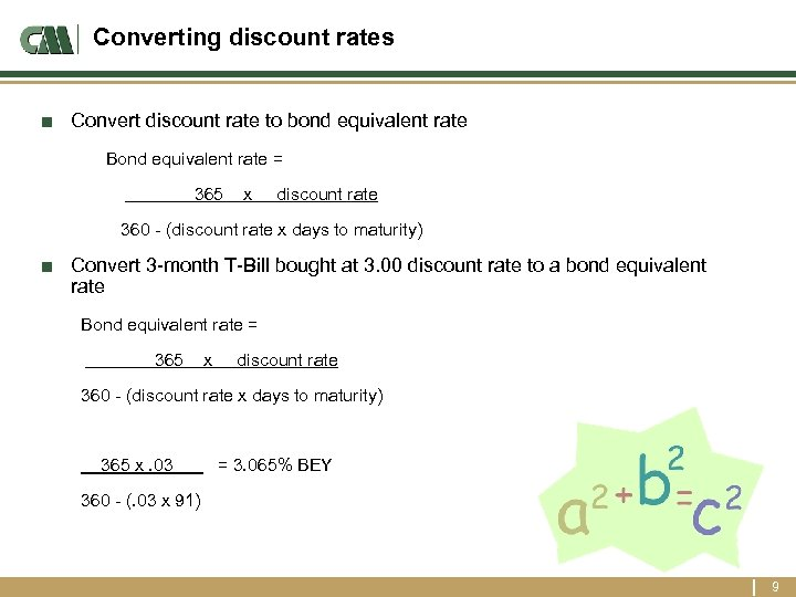 Converting discount rates ■ Convert discount rate to bond equivalent rate Bond equivalent rate