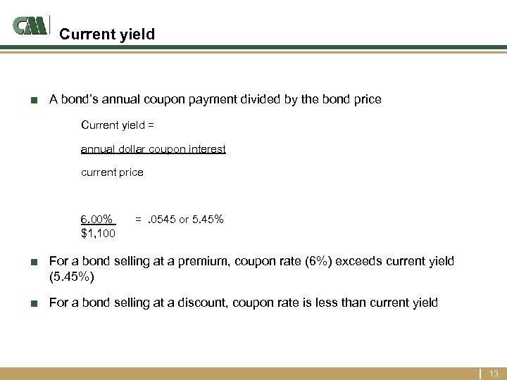 Current yield ■ A bond's annual coupon payment divided by the bond price Current