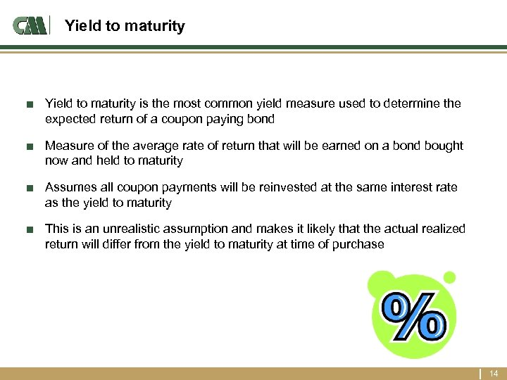 Yield to maturity ■ Yield to maturity is the most common yield measure used