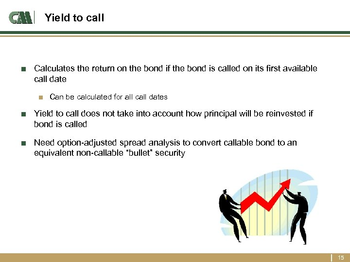 Yield to call ■ Calculates the return on the bond if the bond is