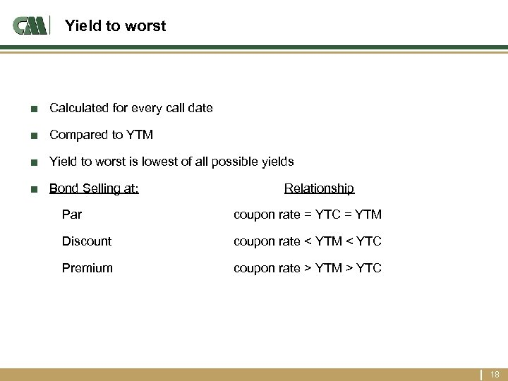 Yield to worst ■ Calculated for every call date ■ Compared to YTM ■