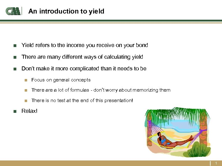 An introduction to yield ■ Yield refers to the income you receive on your