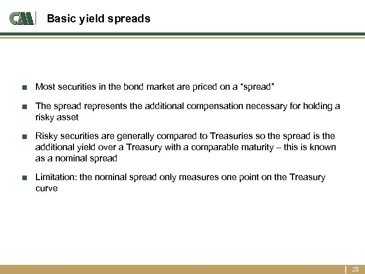 Basic yield spreads ■ Most securities in the bond market are priced on a