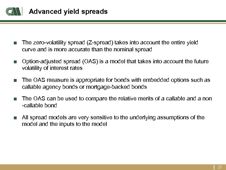 Advanced yield spreads ■ The zero-volatility spread (Z-spread) takes into account the entire yield
