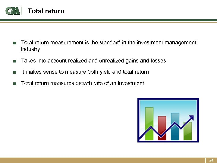 Total return ■ Total return measurement is the standard in the investment management industry