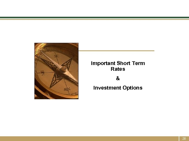 Important Short Term Rates & Investment Options 26