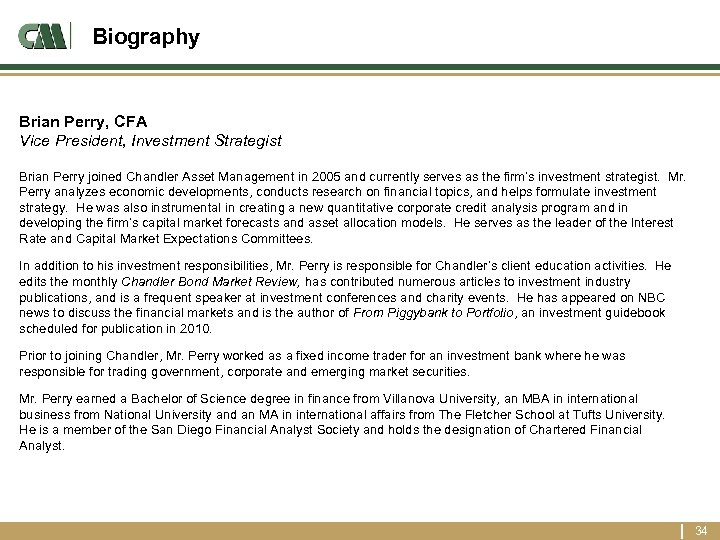 Biography Brian Perry, CFA Vice President, Investment Strategist Brian Perry joined Chandler Asset Management