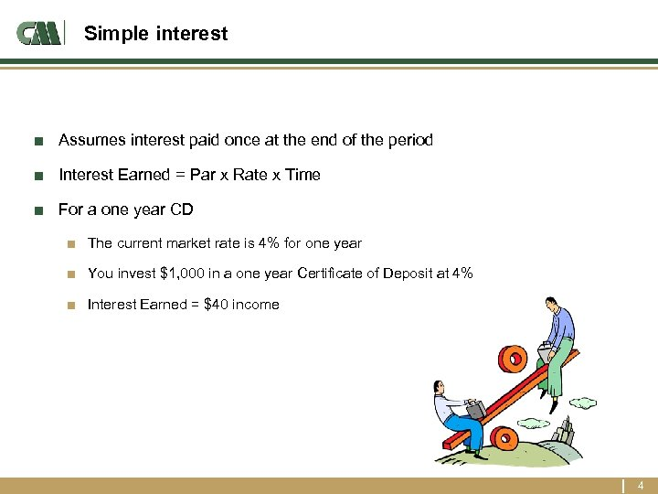 Simple interest ■ Assumes interest paid once at the end of the period ■