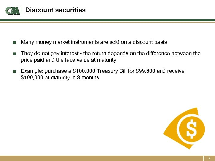 Discount securities ■ Many money market instruments are sold on a discount basis ■
