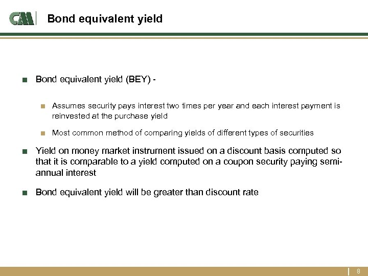 Bond equivalent yield ■ Bond equivalent yield (BEY) - ■ Assumes security pays interest