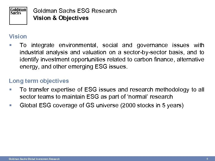 Goldman Sachs ESG Research Vision & Objectives Vision § To integrate environmental, social and