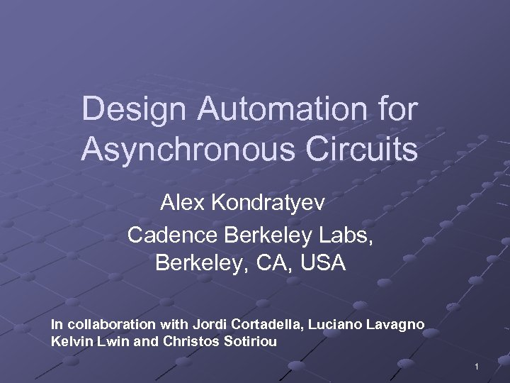 Design Automation for Asynchronous Circuits Alex Kondratyev Cadence Berkeley Labs, Berkeley, CA, USA In