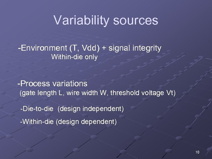 Variability sources -Environment (T, Vdd) + signal integrity Within-die only -Process variations (gate length