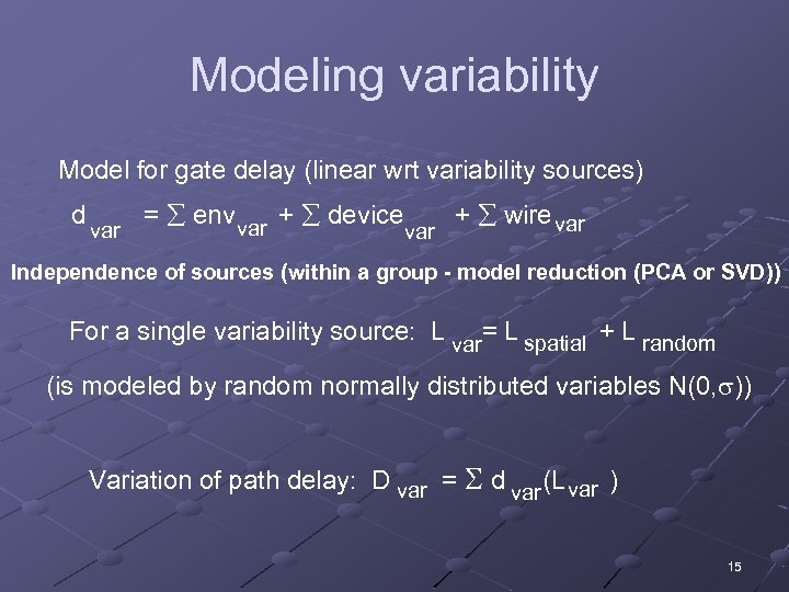 Modeling variability Model for gate delay (linear wrt variability sources) d var = env