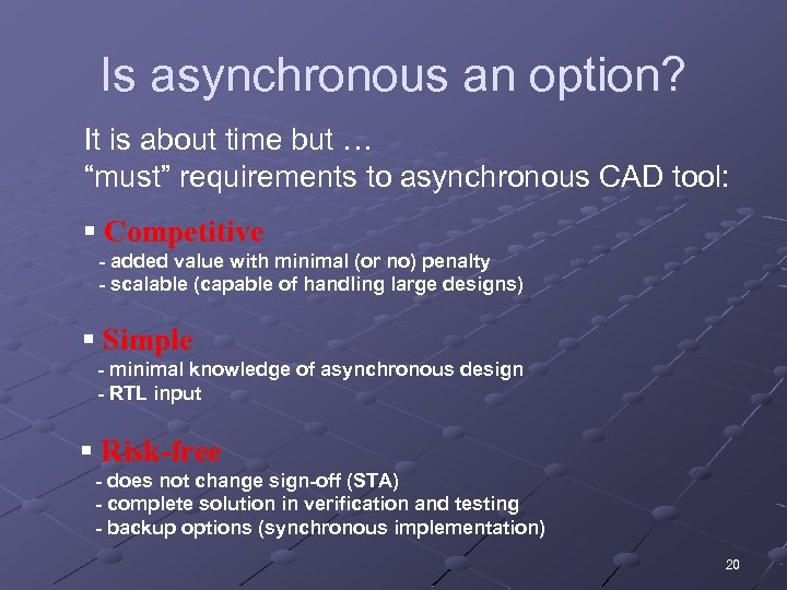 "Is asynchronous an option? It is about time but … ""must"" requirements to asynchronous"
