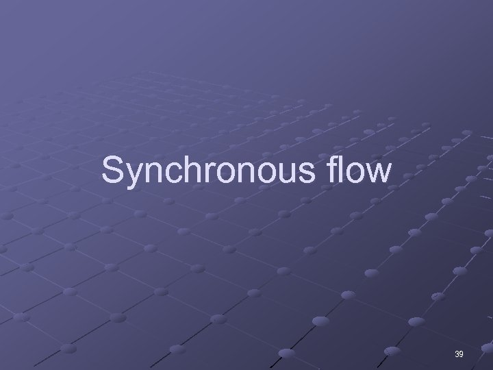 Synchronous flow 39