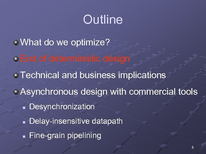 Outline What do we optimize? End of deterministic design Technical and business implications Asynchronous
