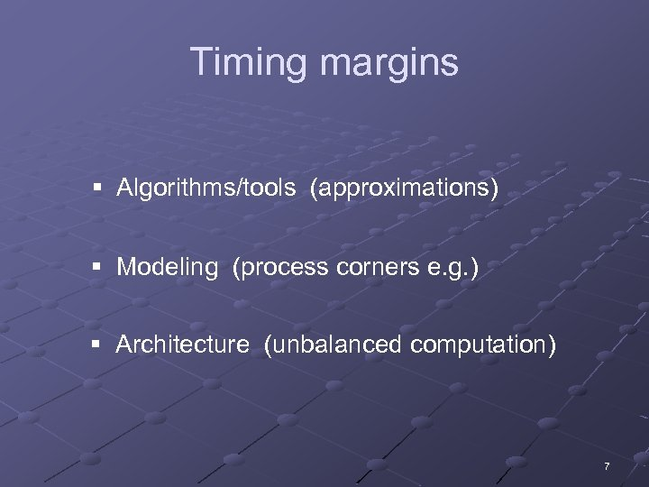 Timing margins § Algorithms/tools (approximations) § Modeling (process corners e. g. ) § Architecture