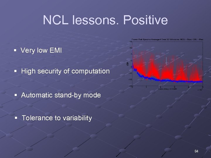 NCL lessons. Positive § Very low EMI § High security of computation § Automatic
