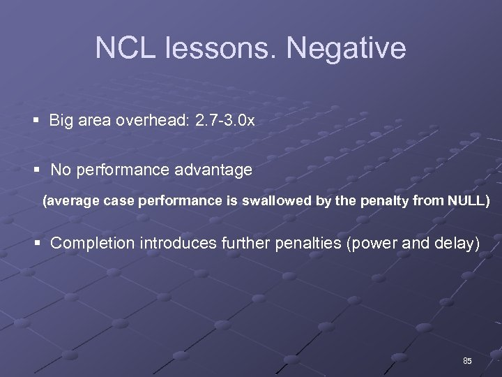 NCL lessons. Negative § Big area overhead: 2. 7 -3. 0 x § No
