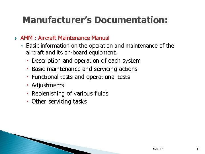 Manufacturer's Documentation: AMM : Aircraft Maintenance Manual ◦ Basic information on the operation and