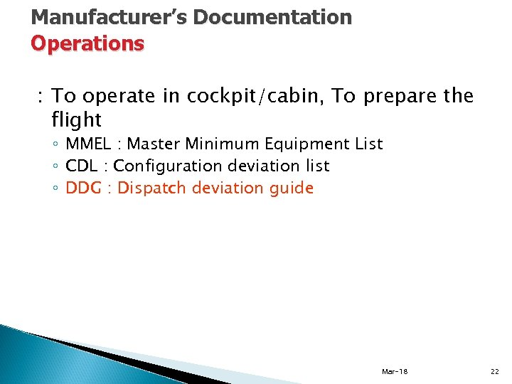 Manufacturer's Documentation Operations : To operate in cockpit/cabin, To prepare the flight ◦ MMEL