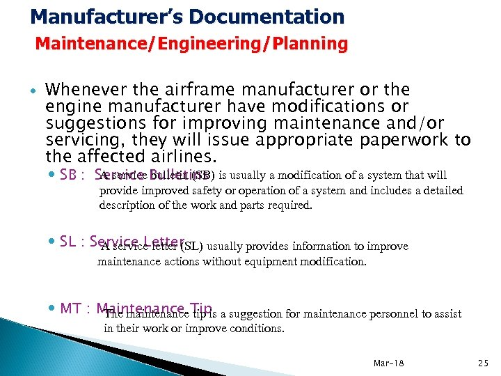 Manufacturer's Documentation Maintenance/Engineering/Planning Whenever the airframe manufacturer or the engine manufacturer have modifications or