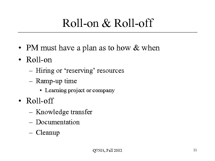 Roll-on & Roll-off • PM must have a plan as to how & when