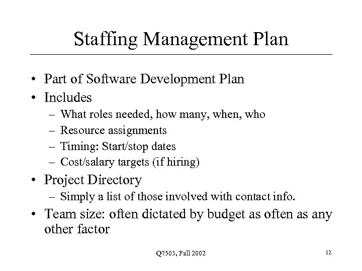 Staffing Management Plan • Part of Software Development Plan • Includes – – What