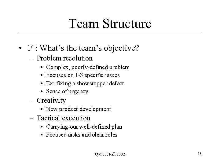Team Structure • 1 st: What's the team's objective? – Problem resolution • •