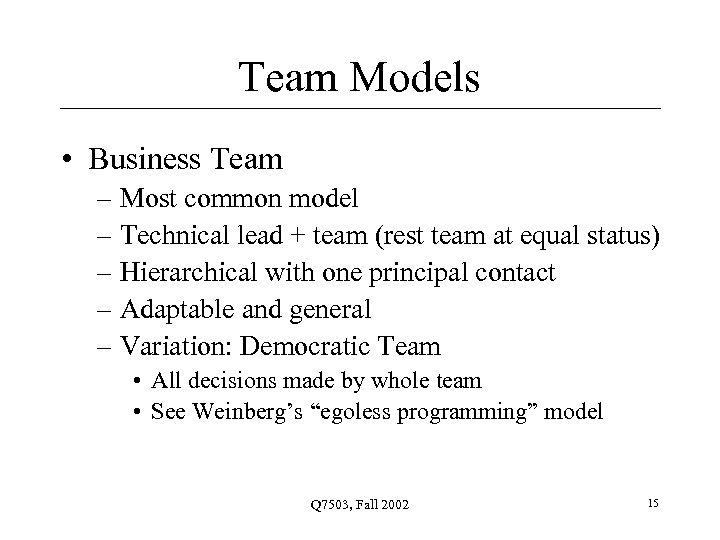 Team Models • Business Team – Most common model – Technical lead + team