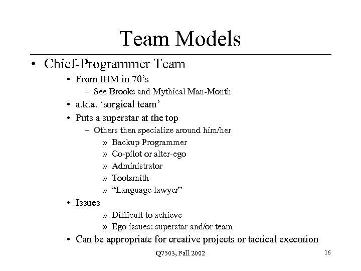 Team Models • Chief-Programmer Team • From IBM in 70's – See Brooks and