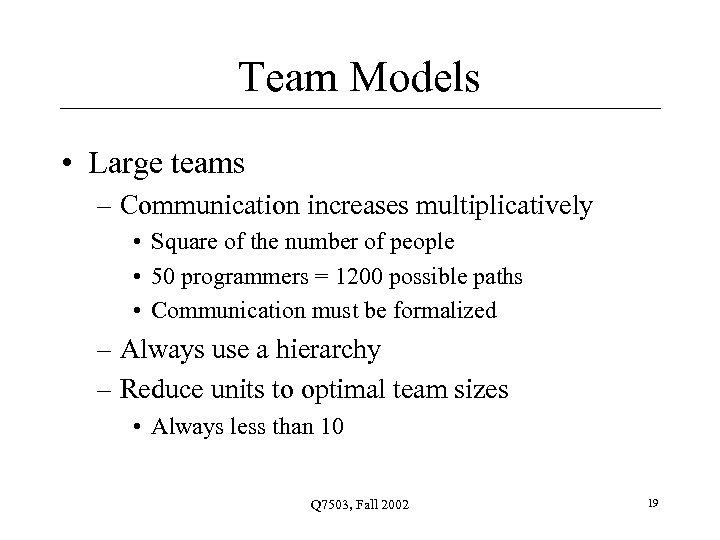 Team Models • Large teams – Communication increases multiplicatively • Square of the number