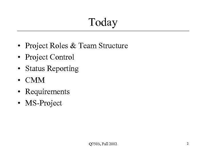 Today • • • Project Roles & Team Structure Project Control Status Reporting CMM