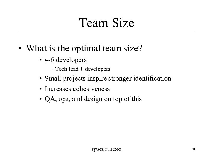 Team Size • What is the optimal team size? • 4 -6 developers –